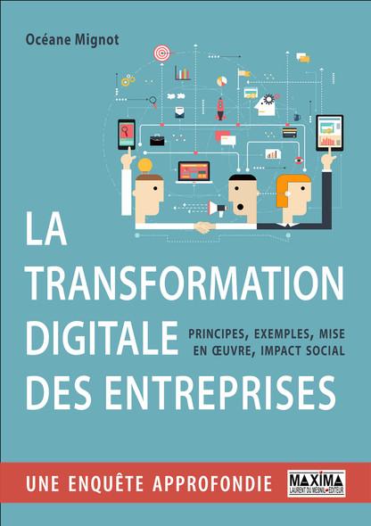 La transformation digitale des entreprises : Principes, exemples, mise en oeuvre, impact social