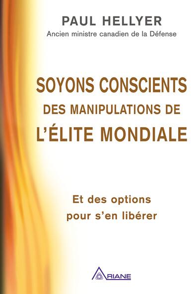 Soyons conscients des manipulations de l'élite mondiale : Et des options pour s'en libérer