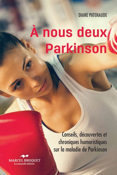 À nous deux Parkinson! NE : Conseils, découvertes et chroniques humoristiques sur la maladie de Parkinson