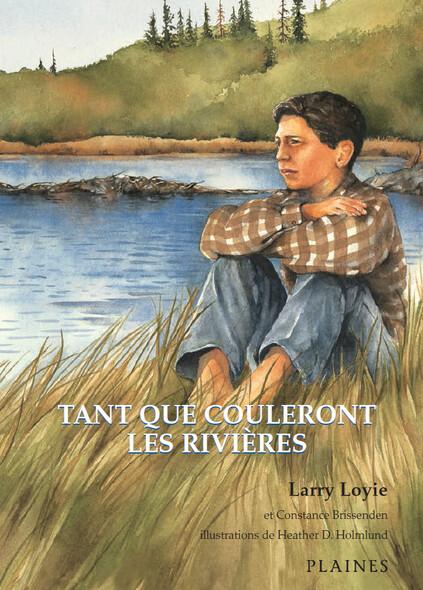 Tant que couleront les rivières : Roman jeunesse illustré - Prix du Norma Fleck Award for Canadian Children's Non-Fiction