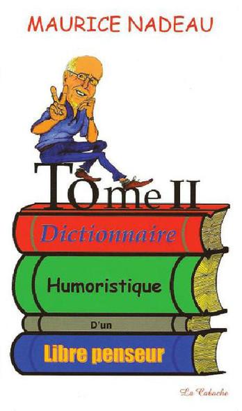 Dictionnaire humoristique d'un libre penseur, tome 2