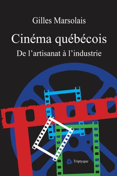 Cinéma québécois : De l'artisanat à l'industrie