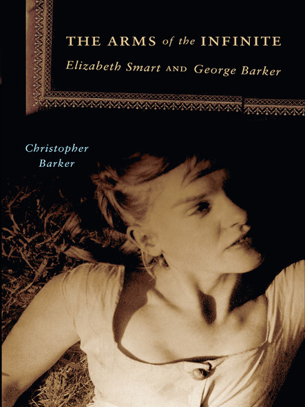 The Arms of the Infinite : Elizabeth Smart and George Barker