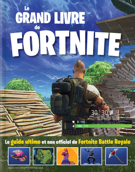 Le grand livre de Fortnite : Le guide ultime et non officiel de Fortnite Battle Royale