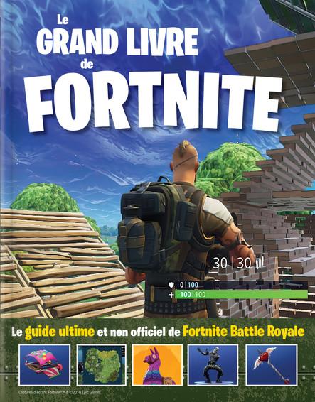 Le grand livre de Fortnite : Le guide ultime et non officiel de Fortnite Battle Royale