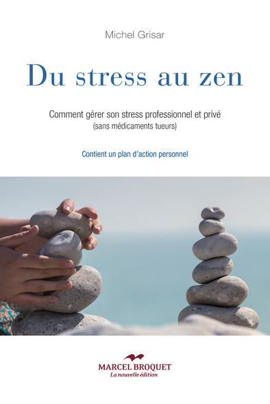 Du stress au zen : Comment gérer son stress professionnel et privé (sans médicaments tueurs)