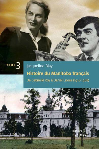 Histoire du Manitoba français (Tome 3) : De Gabrielle Roy à Daniel Lavoie : Essai historique