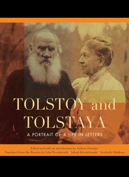 Tolstoy and Tolstaya : A Portrait of a Life in Letters
