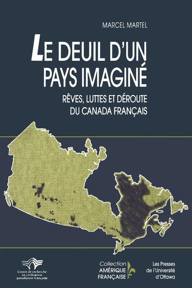Le Deuil d'un pays imaginé : Rêves, luttes et déroute du Canada français