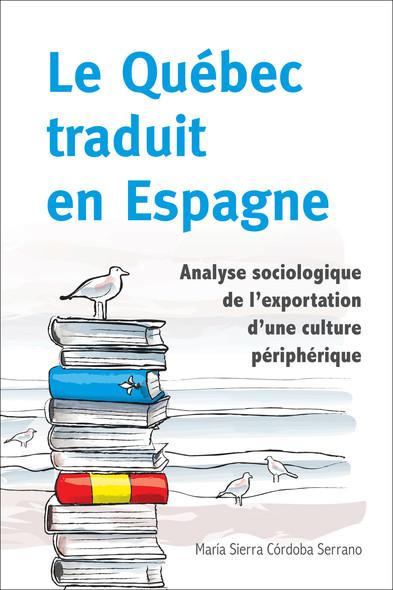Le Québec traduit en Espagne : Analyse sociologique de l'exportation d'une culture périphérique