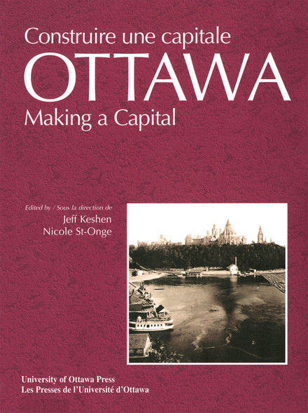 Ottawa : Making a Capital - Constuire une capitale