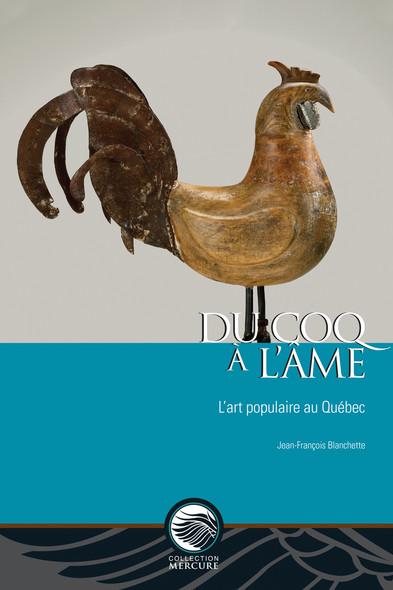 Du coq à l'âme : L'art populaire au Québec
