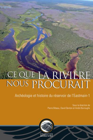 Ce que la rivière nous procurait : Archéologie et histoire du réservoir de l'Eastmain-1