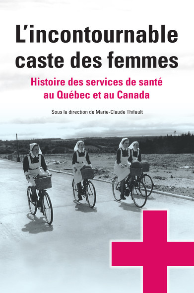 L'incontournable caste des femmes : Histoire des services de santé au Québec et au Canada
