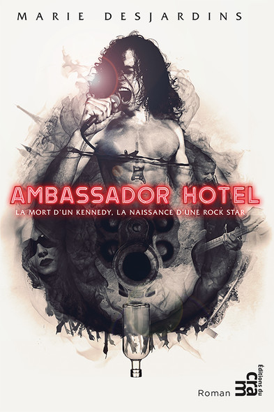 Ambassador Hotel : La mort d'un Kennedy, la naissance d'une rock star