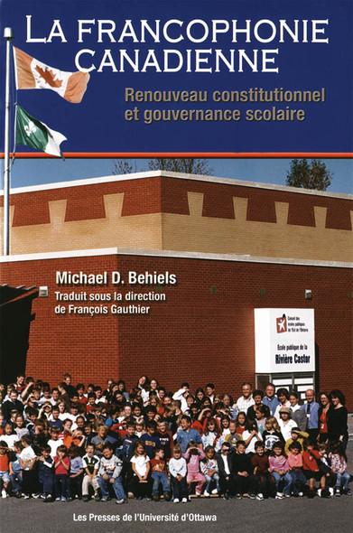 La Francophonie canadienne : Renouveau constitutionnel et gouvernance scolaire