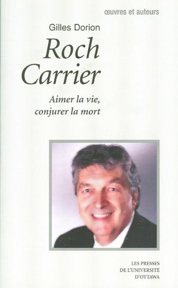 Roch Carrier : Aimer la vie, conjurer la mort