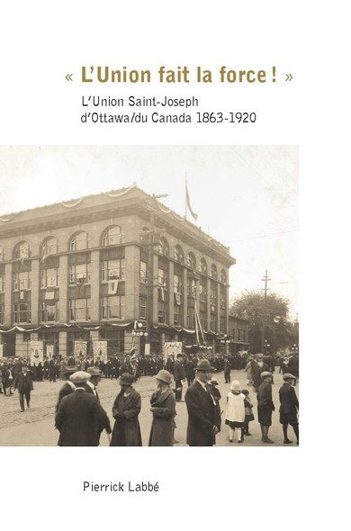 « L'Union fait la force! » : L'Union Saint-Joseph d'Ottawa/du Canada 1863-1920