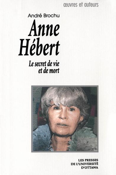 Anne Hébert : Le secret de vie et de mort
