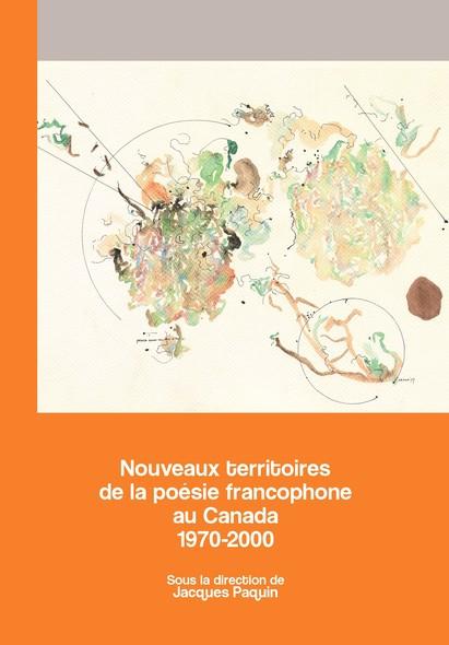 Nouveaux territoires de la poésie francophone au Canada 1970-2000 : Archives des lettres canadiennes