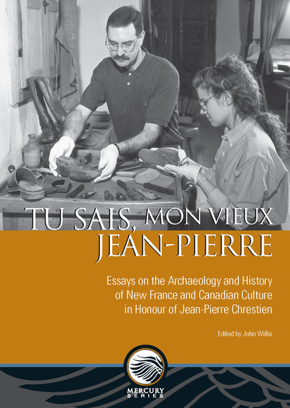 Tu sais, mon vieux Jean-Pierre : Essays on the Archaeology and History of New France and Canadian Culture in Honour of Jean-Pierre Chrestien