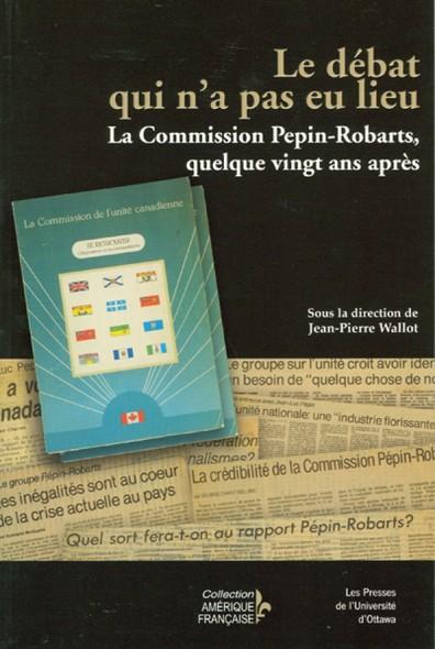 Le Débat qui n'a pas lieu : La Commission Pépin-Robarts, quelque vingt ans après