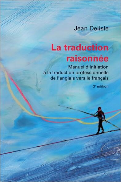 La traduction raisonnée, 3e édition : Manuel d'initiation à la traduction professionnelle de l'anglais vers le français