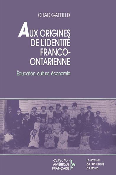 Aux origines de l'identité franco-ontarien : Éducation, culture, économie