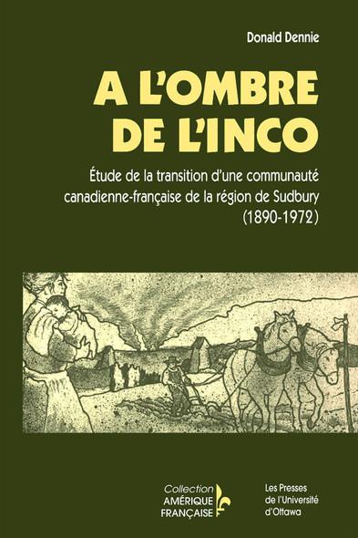 À l'ombre de l'INCO : Étude de la transition d'une communauté canadienne-française de la région de Sudbury (1890-1972)