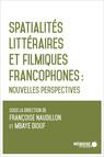 Spatialités littéraires et filmiques francophones : Nouvelles perspectives