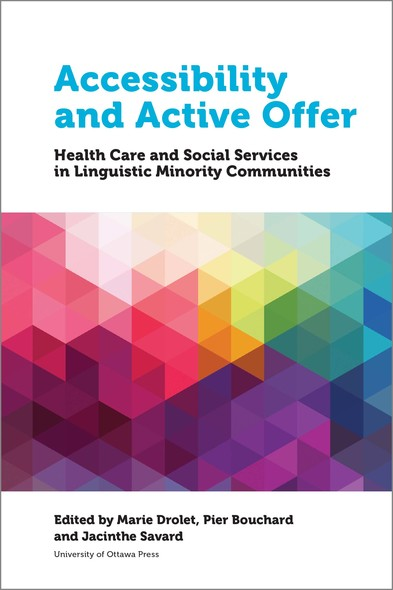 Accessibility and Active Offer : Health Care and Social Services in Linguistic Minority Communities