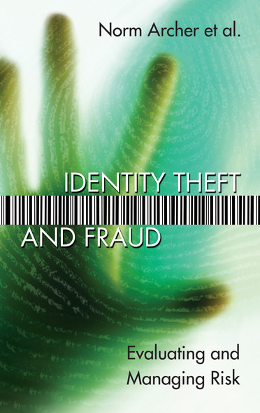 Identity Theft and Fraud : Evaluating and Managing Risk