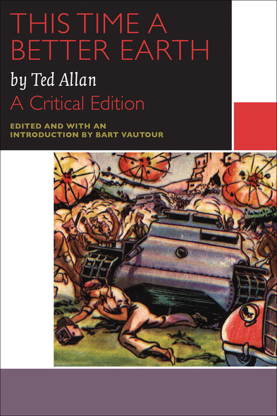 This Time a Better Earth, by Ted Allan : A Critical Edition