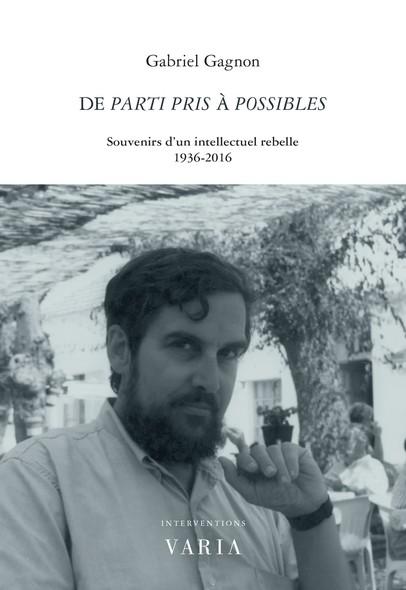 De Parti pris à Possibles : Souvenirs d'un intellectuel rebelle. 1936-2016