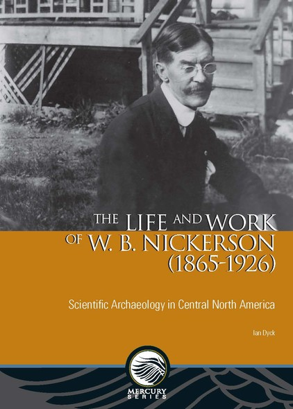 The Life and Work of W. B. Nickerson (1865-1926) : Scientific Archaeology in Central North America