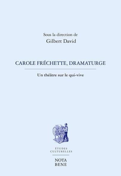 Carole Fréchette, dramaturge : Un théâtre sous le qui-vive