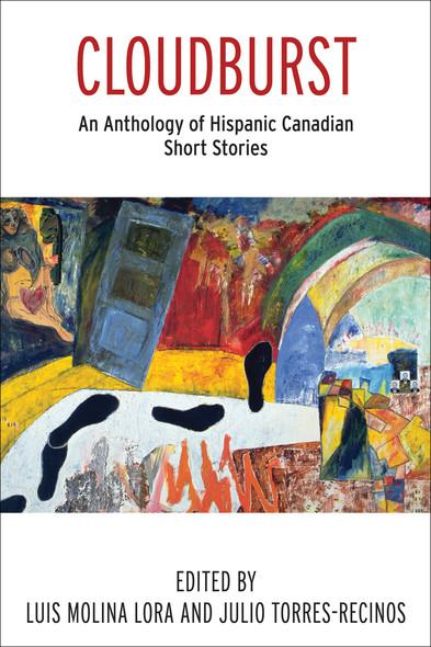 Cloudburst : An Anthology of Hispanic Canadian Short Stories