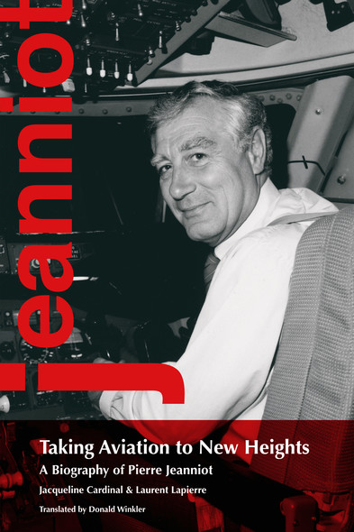 Taking Aviation to New Heights : A Biography of Pierre Jeanniot