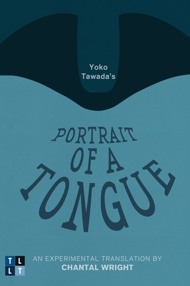 Yoko Tawada's Portrait of a Tongue : An Experimental Translation by Chantal Wright