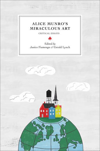 Alice Munro's Miraculous Art : Critical Essays