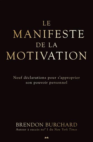 Le manifeste de la motivation : Neuf déclarations pour s'approprier son pouvoir personnel