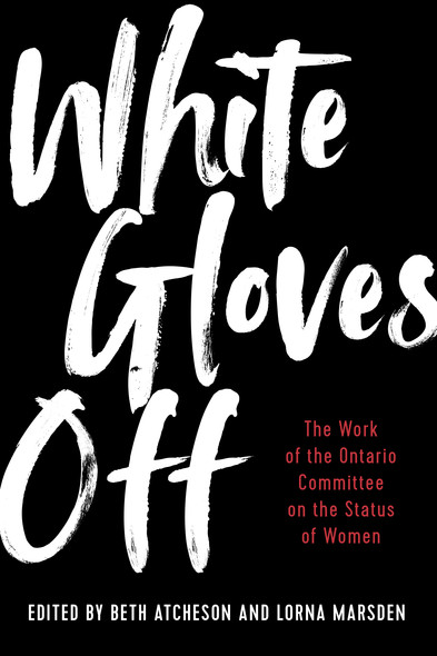 White Gloves Off : The Work of the Ontario Committee on the Status of Women