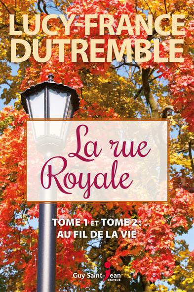 La rue Royale : Tome 1 et Tome 2 : Au fil de la vie