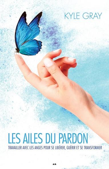 Les ailes du pardon : Œuvrer avec les anges pour libérer, guérir et transformer
