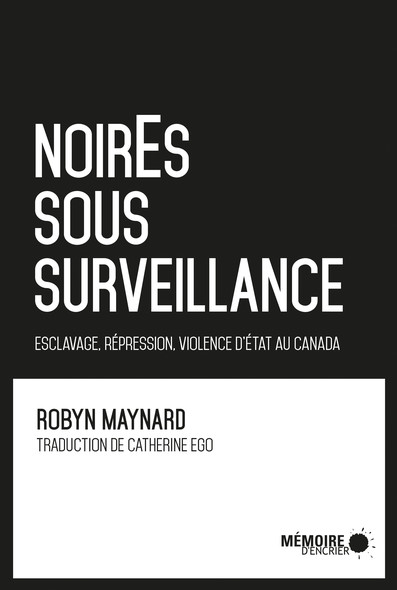 NoirEs sous surveillance. Esclavage, répression et violence d'État au Canada : Esclavage, répression et violence d'État au Canada