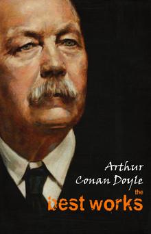 Arthur Conan Doyle: The Best Works | Arthur Conan Doyle