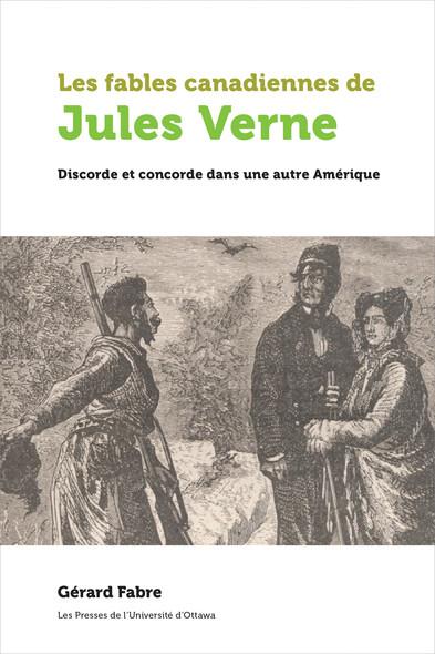 Les fables canadiennes de Jules Verne : Discorde et concorde dans une autre Amérique