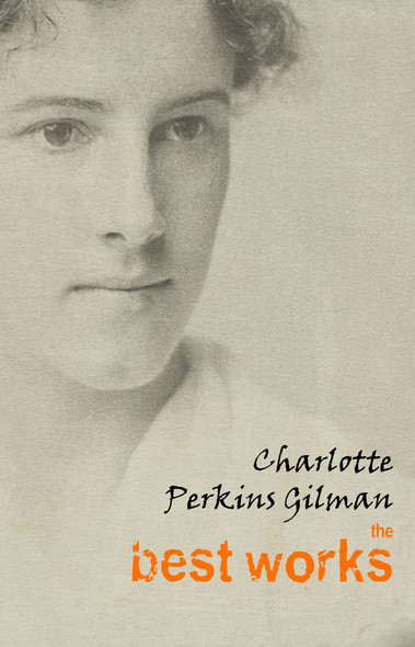 Charlotte Perkins Gilman: The Best Works