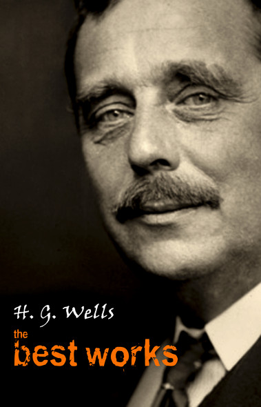 H. G. Wells: The Best Works