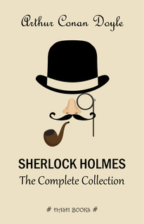 Sherlock Holmes: The Complete Collection (All the novels and stories in one volume) | Conan Doyle, Arthur